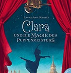 """Ein wunderschöner Schmöker für die letzten Ferientage: """"Clara und die Magie des Puppenmeisters"""" von Laura Amy Schlitz"""
