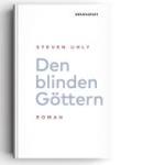 """Der besondere Tipp zum Wochenende: Steven Uhly, """"Den blinden Göttern"""""""